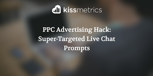 PPC Advertising Hack: Super-Targeted Live Chat Prompts