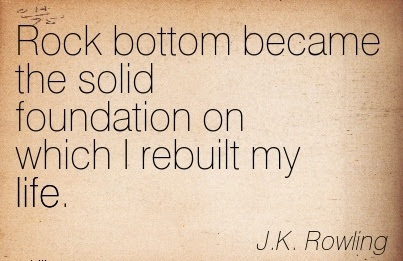 Motivational Life Quote By Jk Rowling Rock Bottom Became The
