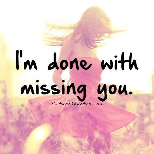 Im Done With Missing You Picture Quotes