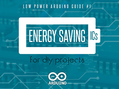Download Low Power Arduino Hack Guide #1: Energy Saving ICs for DIY Projects | Device Plus
