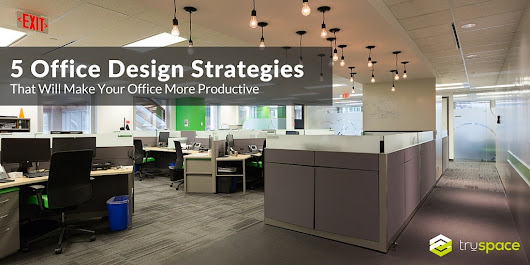 These 5 Office Design Strategies Will Make Your Office More Productive