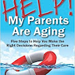 Help! My Parents Are Aging: Five steps to help you make the right decision regarding their care: Kathryn Watson: 9781491005095: Amazon.com: Books