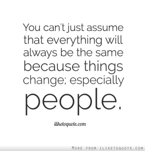 You Cant Just Assume That Everything Will Always Be The Same