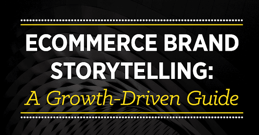 Ecommerce Brand Storytelling: a Growth-Driven Guide