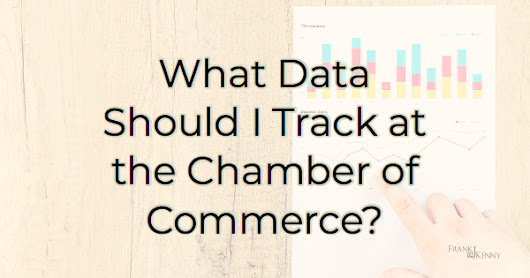 What Data Should I Track at the Chamber of Commerce? - Frank J. Kenny's Chamber Pros Community