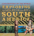 Title: Exploring the Life, Myth, and Art of South America, Author: Tony Allan