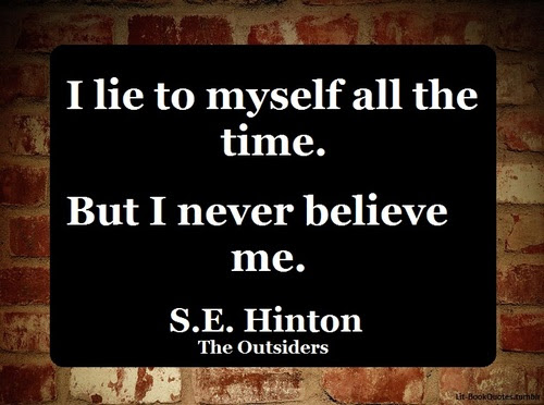 I Lie To Myself All The Time But I Never Believe Me S E Hinton