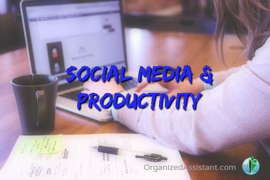 How to organize your social media marketing and be more productive - Your Organizing Business