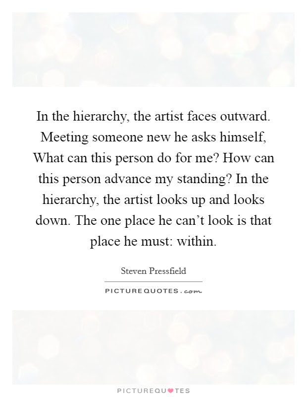 In The Hierarchy The Artist Faces Outward Meeting Someone New