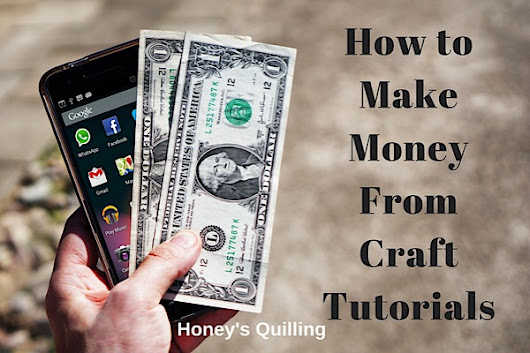 How to Make Money from Craft Tutorials - Honey's Quilling