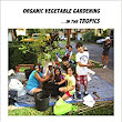 Organic Vegetable Gardening in the Tropics: Karin Fields: 9780615911151: Amazon.com: Books