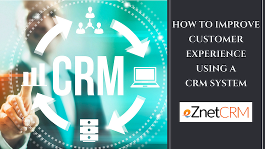 How to Improve Customer Experience Using a CRM System | eZnetCRMBlog