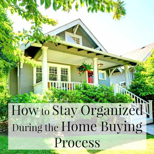 How to Stay Organized During the Home Buying Process - Organized 31