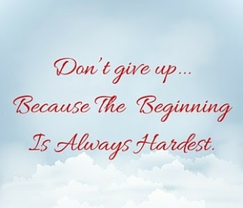 Dont Give Up Because The Beginning Is Always The Hardest Credent
