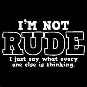 Being Real Doesnt Mean You Have To Be Rude Picture Quotes