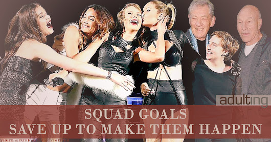 Squad Goals: Save Up to Make Them Happen - Adulting