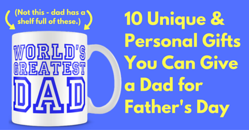 10 Unique & Personal Gifts You Can Give a Dad for Father's Day - bitchinsuburbia.com