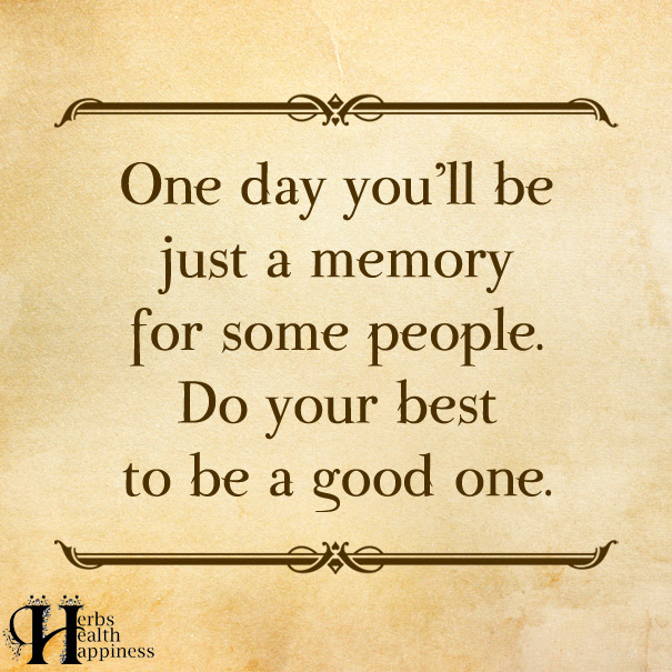One Day Youll Be Just A Memory ø Eminently Quotable Quotes