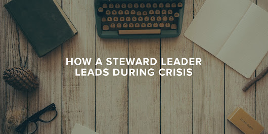 How a Steward Leader Leads During Crisis