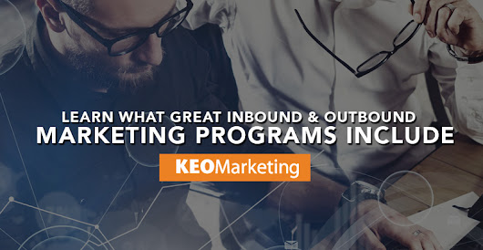 What Do Great Outbound and Inbound Marketing Programs Include?