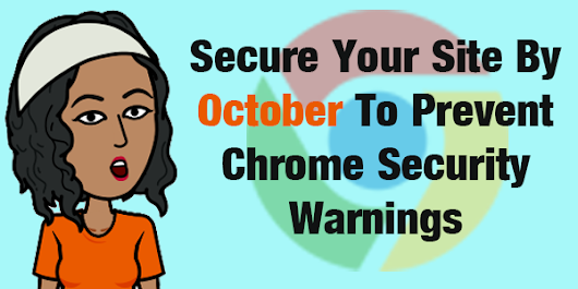 Google Warns: Secure Your Site By October or Else…