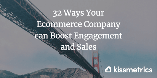 32 Ways Your Ecommerce Company Can Boost Engagement & Sales