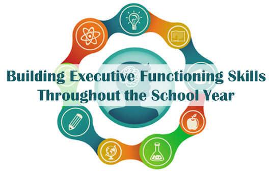Building Executive Functioning Skills throughout the School Year