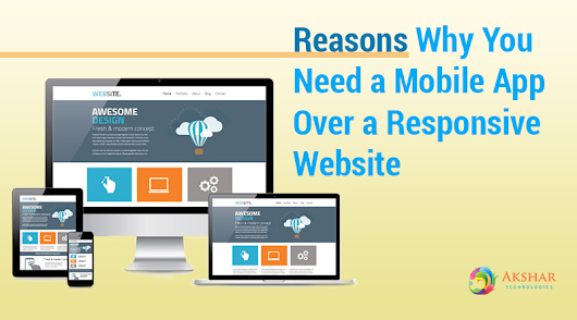 Reasons Why You Need a Mobile App Over a Responsive Website - Akshar Technologies