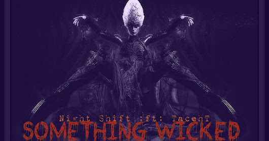 Night Shift:Something Wicked :ft: TacehT 10-27-17