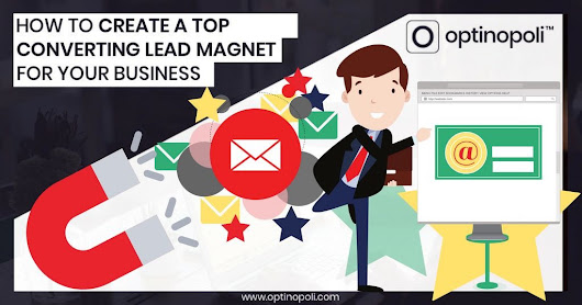 How to Create a Top Converting Lead Magnet for Your Business