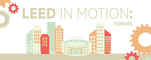 Follow up on the LEED in Motion: Venues report with our Green Going Out Guide  | U.S. Green Building Council