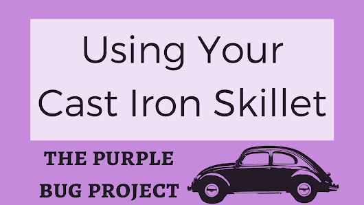 Stop Worrying About Your Cast Iron Skillet and Start Cooking With It - The Purple Bug Project