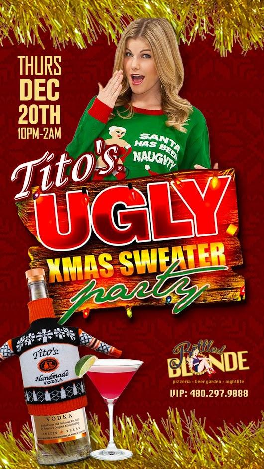TITO'S UGLY XMAS SWEATER PARTY - THURSDAY, DECEMBER 20TH FROM 10PM -2AM - FEATURING TITO'S HANDMADE VODKA - Main: 469.25… | Bottled Blonde Dallas venue | Pinterest