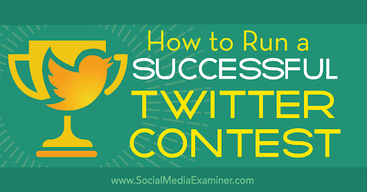 How to Run a Successful Twitter Contest : Social Media Examiner