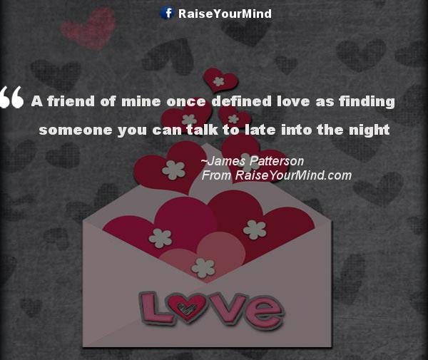 A Friend Of Mine Once Defined Love As Finding Someone You Can Talk