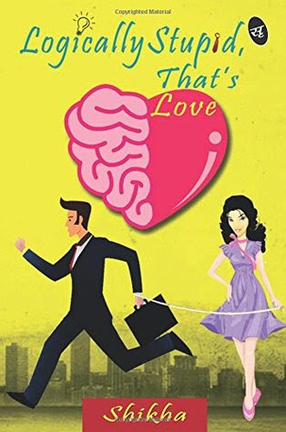 """BOOK REVIEW - """"Logically Stupid, That's Love """" By Shikha Kumar"""