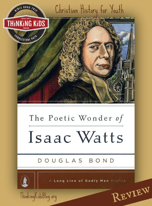 The Poetic Wonder of Isaac Watts by Douglas Bond {Review}