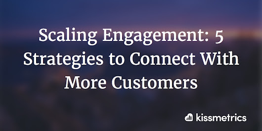 Scaling Engagement: 5 Strategies to Connect With More Customers