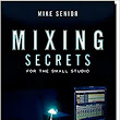 Mixing Secrets for the Small Studio: : Mike Senior: 8601404330216: Books