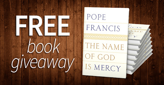 "Pope Francis Book Giveaway (10 copies): ""The Name of God is Mercy"" 