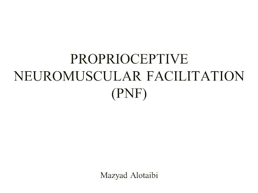 PROPRIOCEPTIVE NEUROMUSCULAR FACILITATION (PNF) Mazyad Alotaibi - ppt video online download