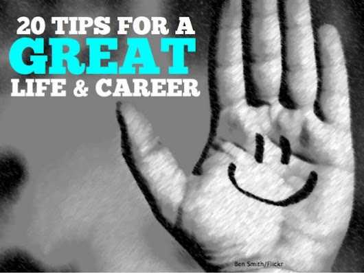 20 Tips for a Great Life & Career