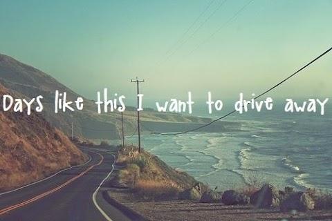 Days Like This I Want To Drive Away Lyrics