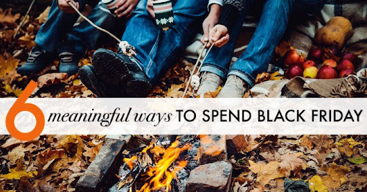 6 more meaningful ways to spend Black Friday instead of shopping