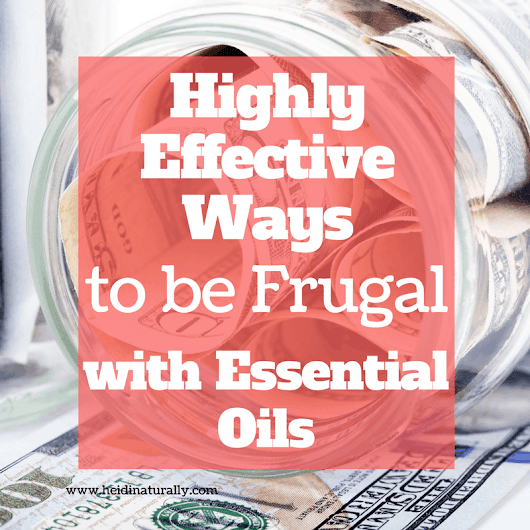 Frugal living with essential oils - Live well & Use Oils
