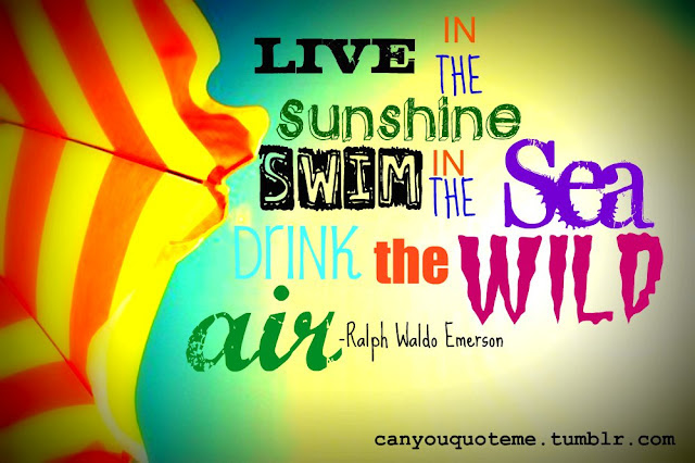Live In The Sunshine Swim In The Sea Drink The Wild Air Ralph