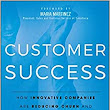 Customer Success: How Innovative Companies Are Reducing Churn and Growing Recurring Revenue: Nick Mehta, Dan Steinman, Lincoln Murphy, Maria Martinez: 9781119167969: Amazon.com: Books