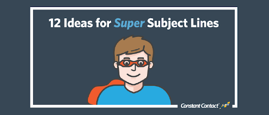 [Cheat Sheet] 12 Ideas for Super Subject Lines | Constant Contact Blogs