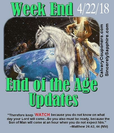 End of the Age Updates for 4-22-18  #end of the age #endoftheage #last days #lastdays #tribulation #...