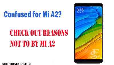 Reasons not to buy MI A2 - Read before you purchase Xiaomi MI A2